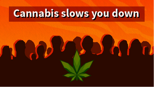 Cannabis can slow you down